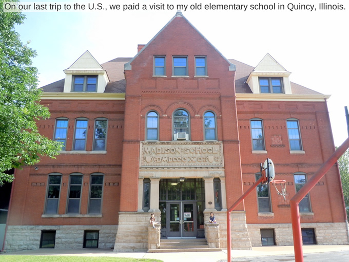 On our last trip to the U.S., we paid a visit to my old elementary school in Quincy, Illinois.